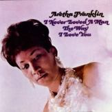 never loved a man the way I loved you - Aretha Franklin